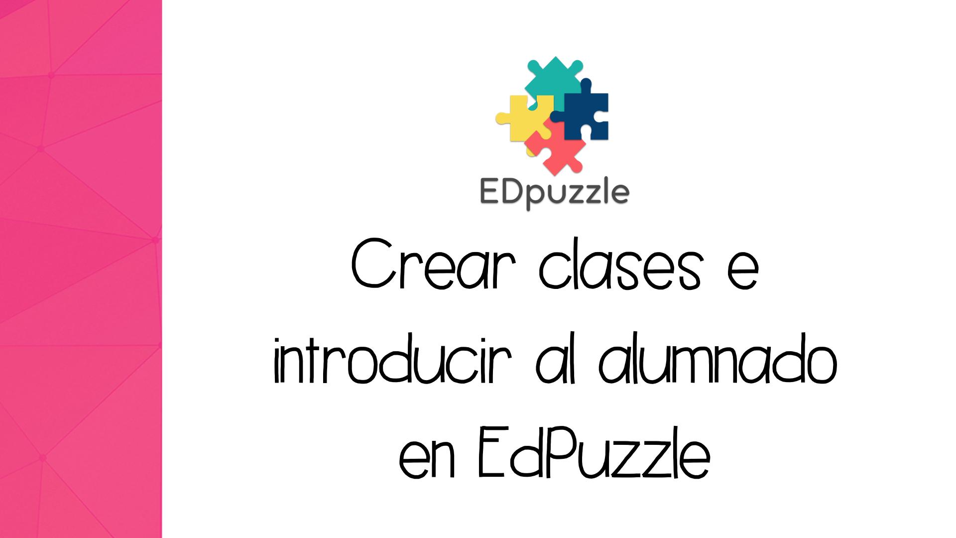 EdPuzzle: Cómo crear clases y añadir alumnado