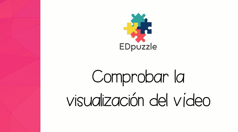 EdPuzzle: Comprobar que el alumnado ha visto los vídeos