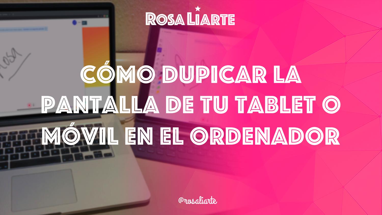 Cómo duplicar la pantalla de tu tablet o móvil en el ordenador