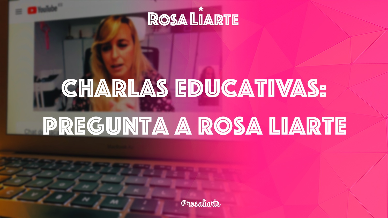 Charlas Educativas: Pregunta a Rosa Liarte