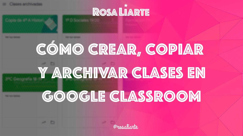 Cómo crear, copiar y archivar clases en Google Classroom