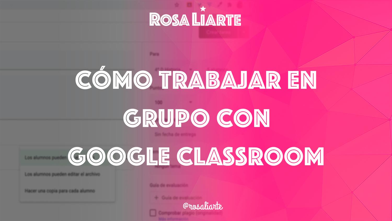Cómo trabajar en grupo con Google Classroom