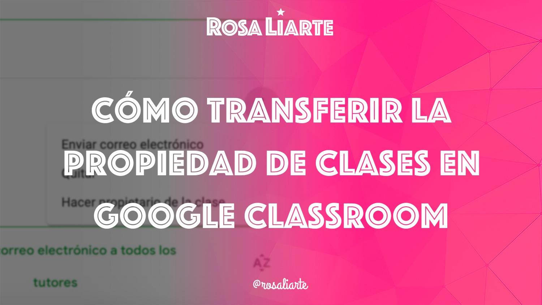 Cómo transferir la propiedad de una clase en Google Classroom
