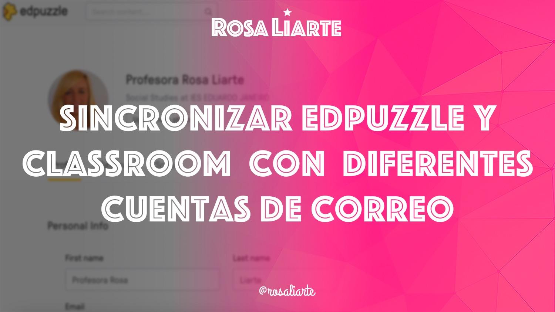 Sincronizar EdPuzzle y Classroom con diferentes cuentas de correo