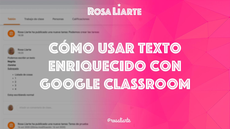 Cómo usar texto enriquecido con Google Classroom